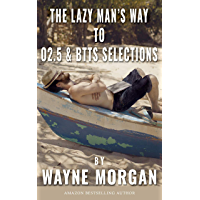 The Lazy Man's Way To O2.5 & BTTS Selections: For Betting and/or Trading to Make Money Consistently (English Edition)