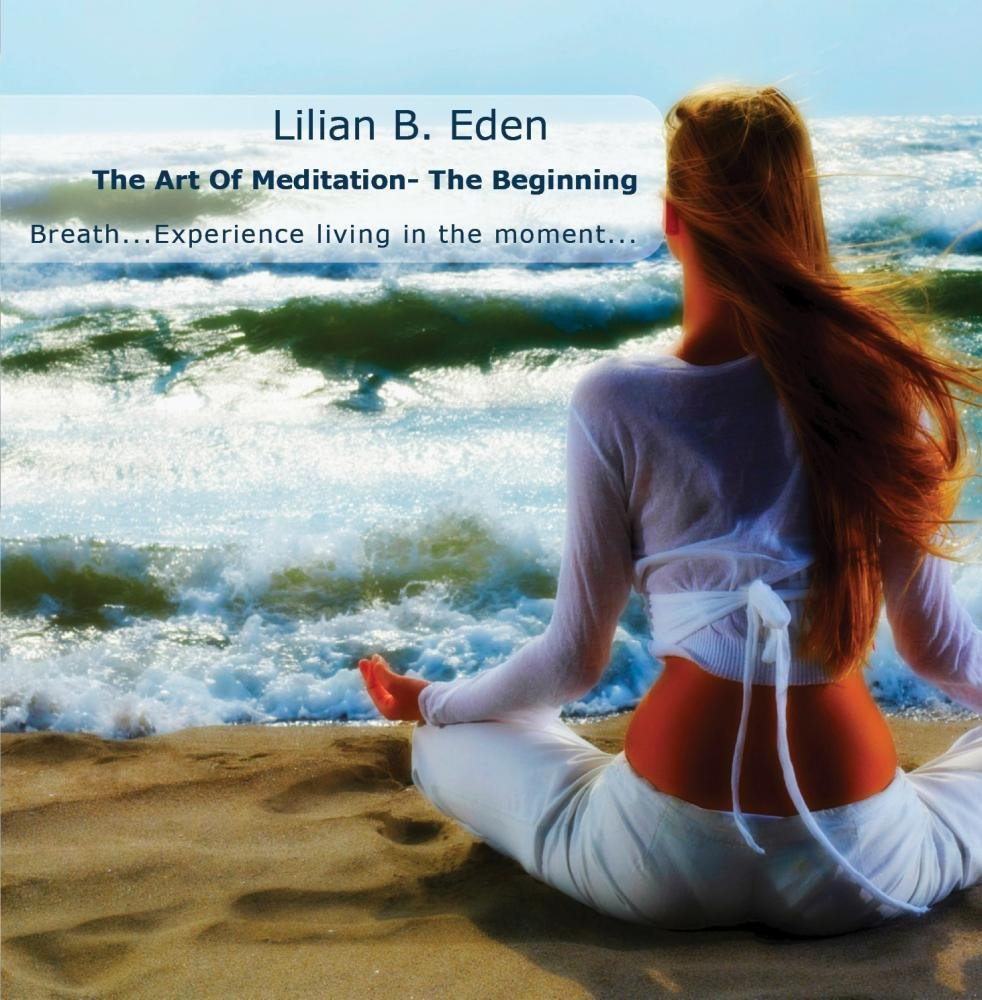 The Art Of Meditation- The Beginning Guided By Lilian Eden