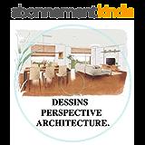 DESSINS PERSPECTIVE ARCHITECTURE.