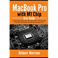 MacBook Pro with M1 Chip User Guide: A Detailed Guide with Tips and Tricks to Mastering the New MacBook Pro and macOS…