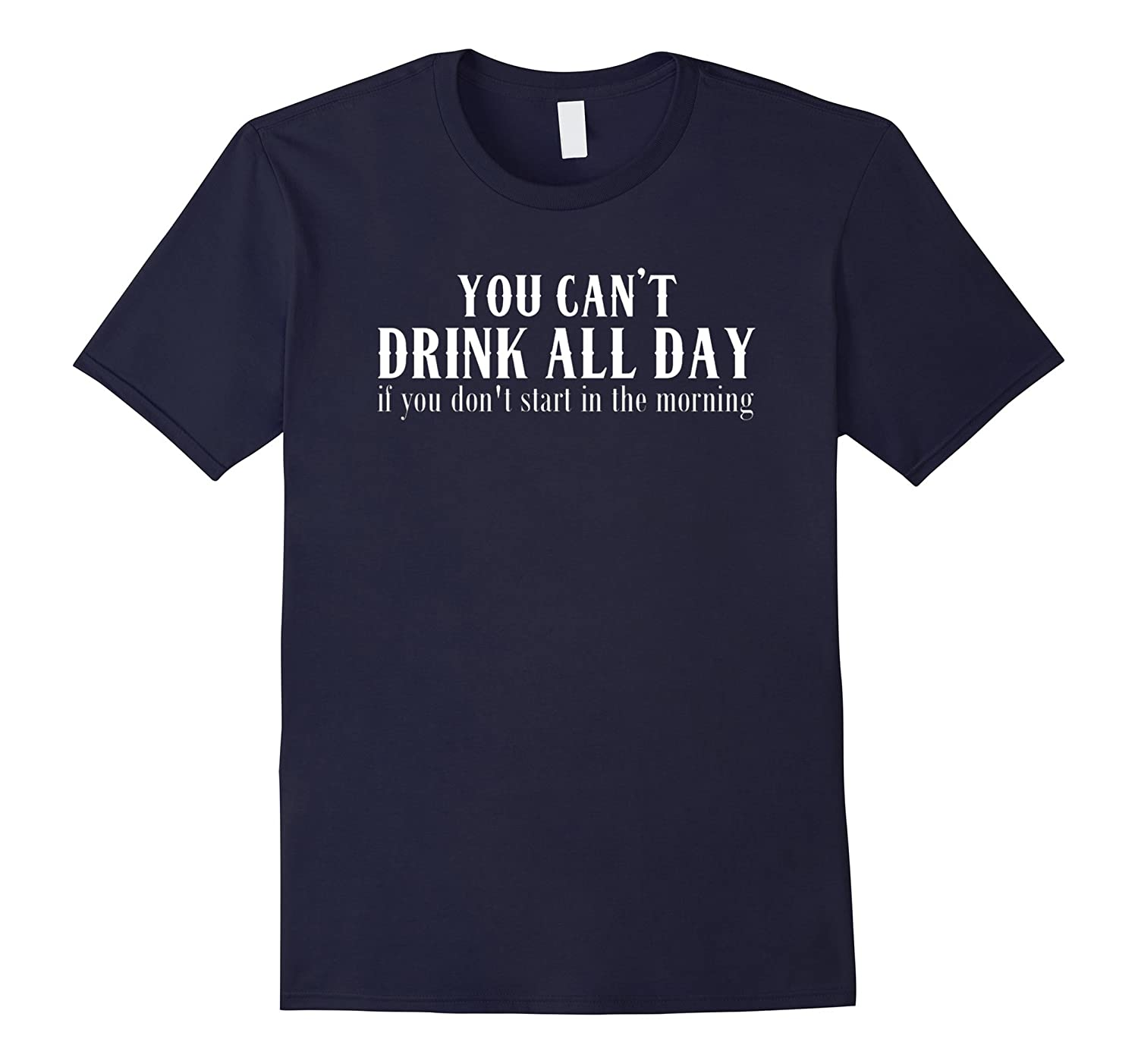 Cant Drink All Day If You Dont Start In The Morning TShirt-Vaci