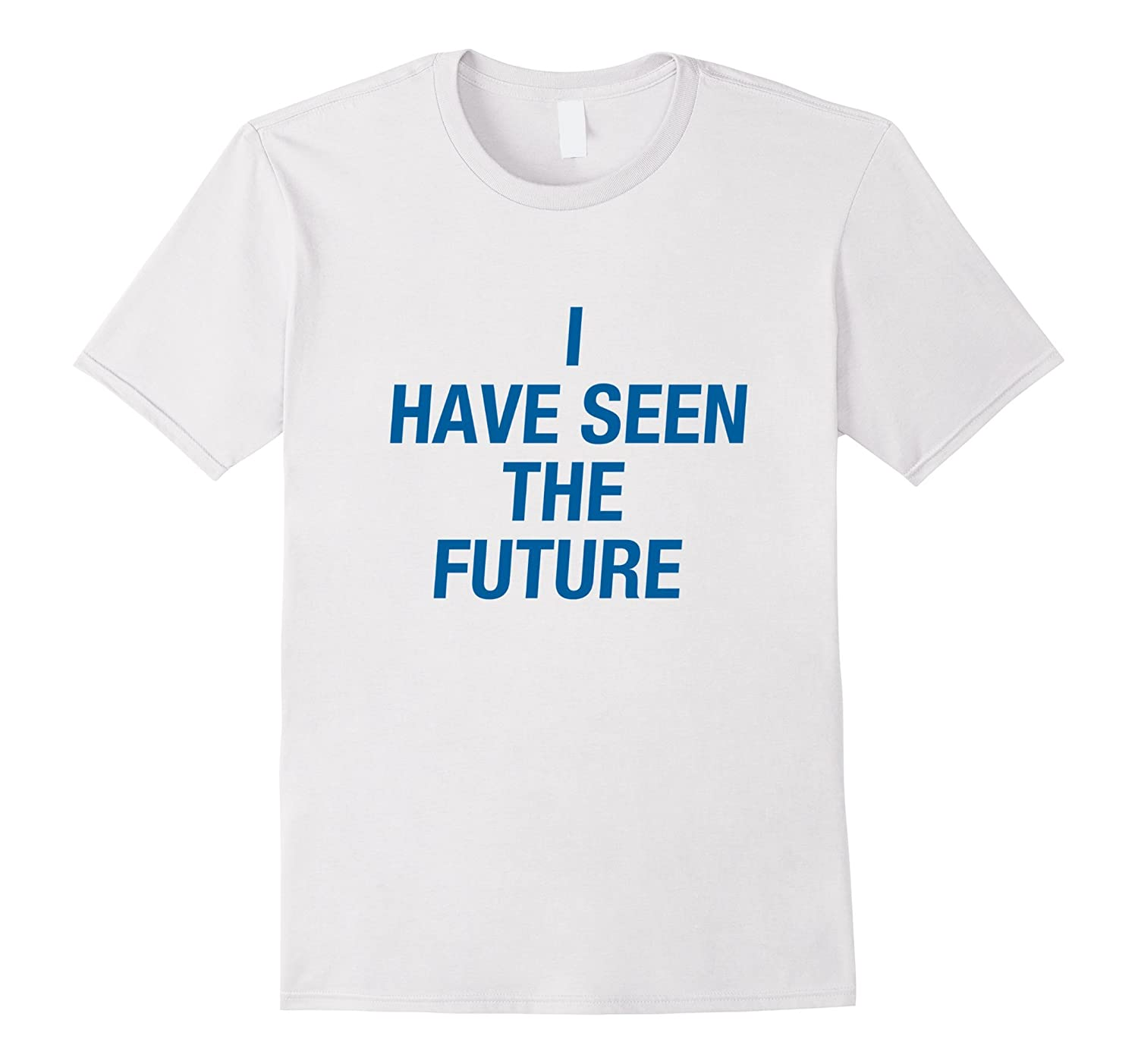 I Have Seen The Future T Shirt by Tumble Tee