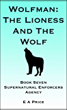 Wolfman: The Lioness and The Wolf: Book Seven Supernatural Enforcers Agency