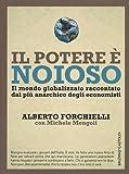 Il potere è noioso. Il mondo globalizzato raccontato dal più anarchico degli economisti