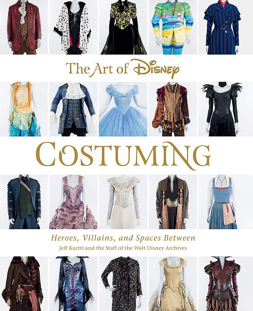 The Art of Disney Costuming: Heroes, Villains, and Spaces Between (Disney Editions Deluxe) by Disney Editions