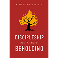 Discipleship Begins with Beholding (English Edition)
