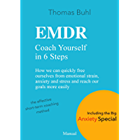 EMDR - Coach Yourself in 6 Steps: How we can quickly free ourselves from emotional strain, anxiety and stress, and reach our goals more easily (English Edition)