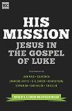 His Mission: Jesus in the Gospel of Luke (Gospel Coalition)