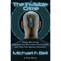 """The Invisible Crime """"Illegal Microchip Implants and Their Use Against Humanity"""""""
