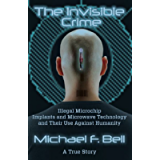The Invisible Crime 'Illegal Microchip Implants and Their Use Against Humanity'