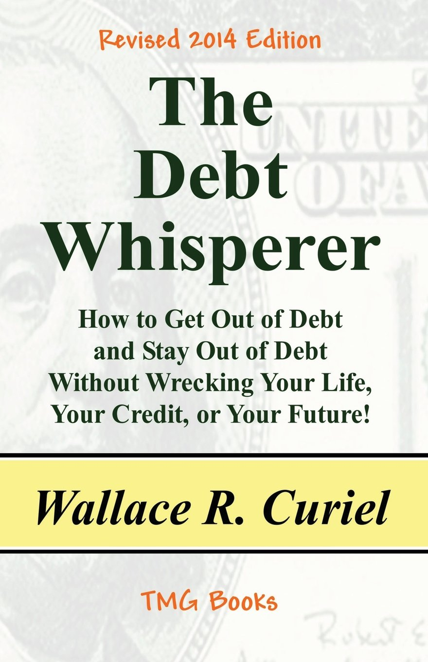 Read Online The Debt Whisperer: How to Get Out of Debt and Stay Out of Debt Without Wrecking Your Life, Your Credit, or Your Future! PDF