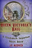 Queen Victoria's Ball (a steampunk short story) (Clockwork Imperium Book 2)