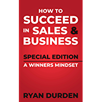 How to Succeed in Sales and Business: Special Edition A Winners Mindset (English Edition)