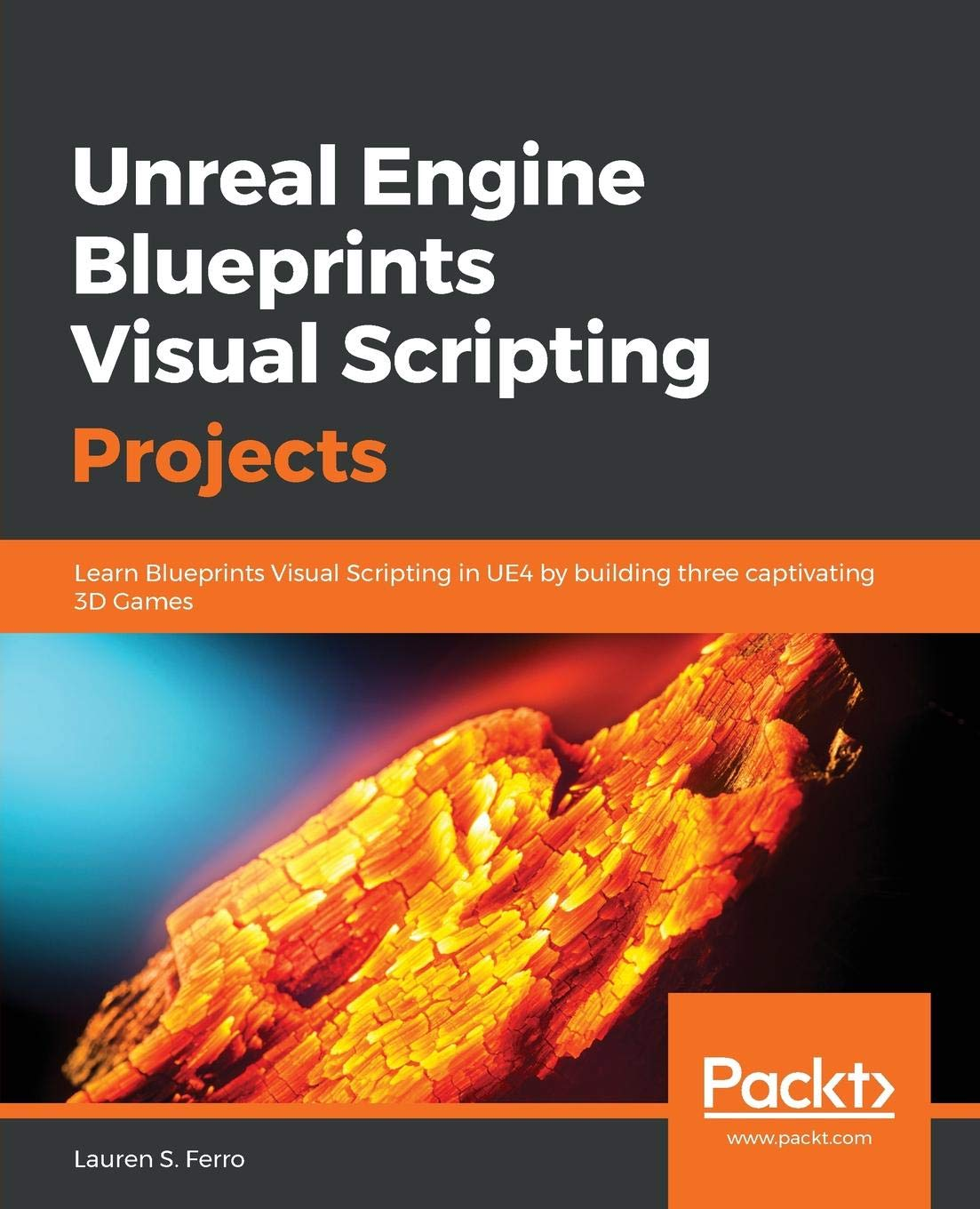 Unreal Engine Blueprints Visual Scripting Projects: Learn