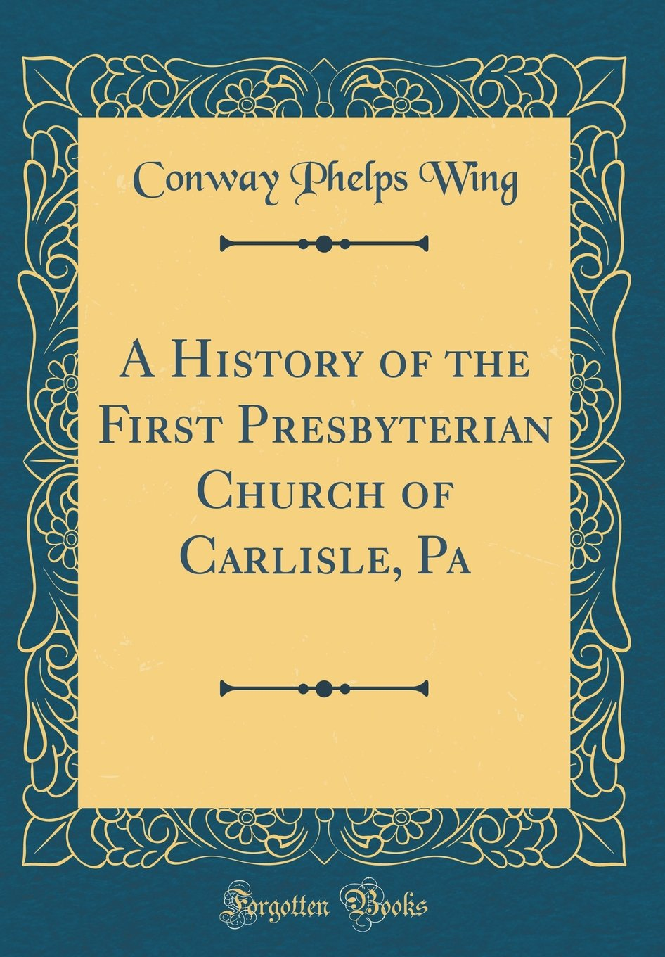 A History of the First Presbyterian Church of Carlisle, Pa (Classic Reprint) pdf