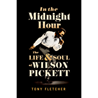 In the Midnight Hour: The Life & Soul of Wilson Pickett