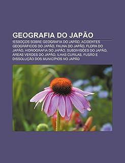 Geografia Do Japao: !Esbocos Sobre Geografia Do Japao, Acidentes Geograficos Do Japao, Fauna Do Japao, Flora Do Japao, Hidrografia Do Japa