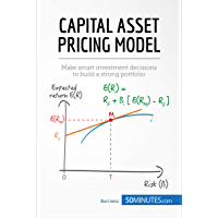 Capital Asset Pricing Model: Make smart investment decisions to build a strong portfolio (Management & Marketing Book 22…