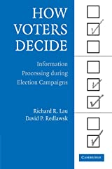 How Voters Decide: Information Processing in Election Campaigns (Cambridge Studies in Public Opinion and Political Psychology)