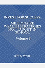 INVEST FOR SUCCESS: MILLIONAIRE WEALTH STRATEGIES NOT TAUGHT IN SCHOOL (The Success Series) Paperback