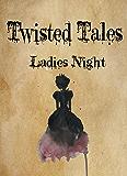 Twisted Tales:Ladies Night
