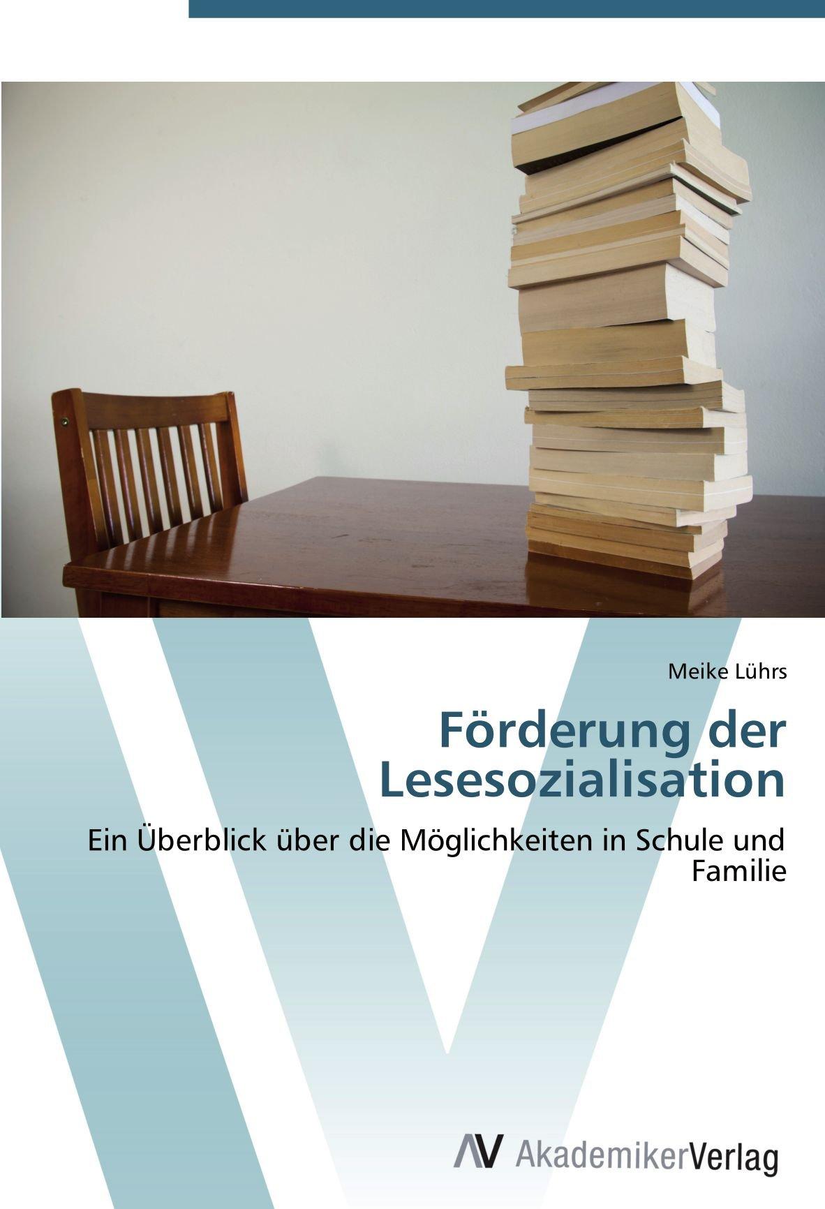 Förderung der Lesesozialisation: Ein Überblick über die Möglichkeiten in Schule und Familie