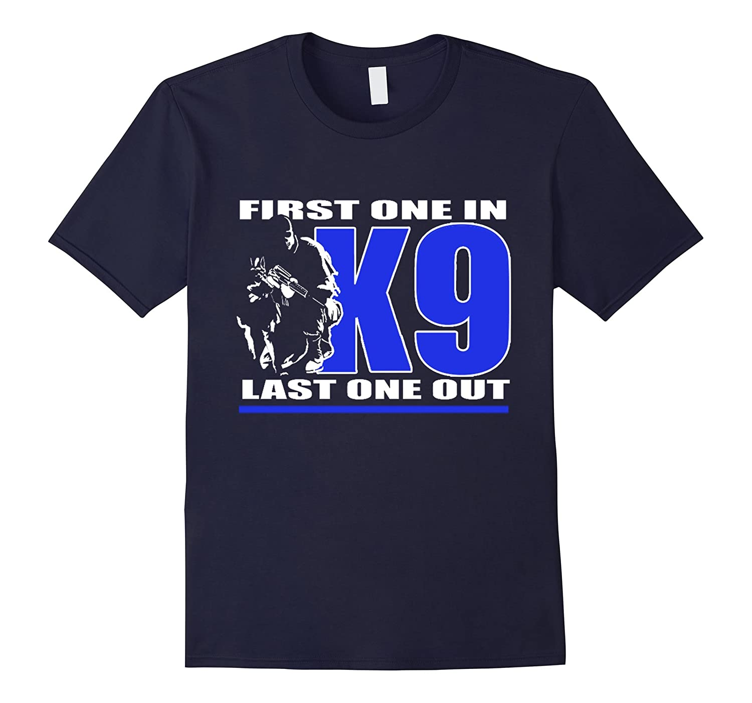 police shirt- K9 police first in last out-TD