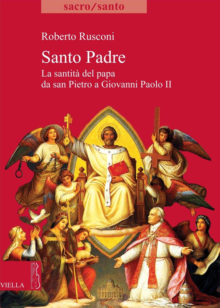 Santo padre. La santità del papa da San Pietro a Giovanni Paolo II pdf