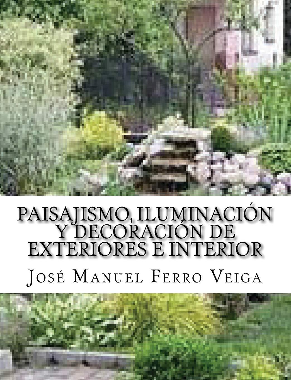 Paisajismo, Iluminación y Decoración de Exteriores e interior: Amazon.es: Ferro Veiga, José Manuel: Libros