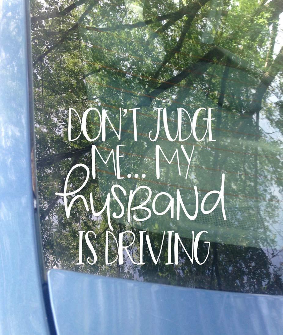 my husband is driving Bumper Sticker 6x5.5 ORIGINAL Funny Car Decal Color Options Dont judge me..