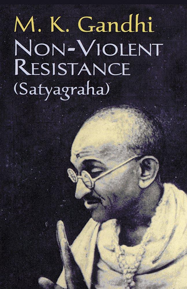 Non Violent Resistance Satyagraha M K Gandhi