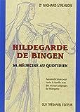 Hildegarde de Bingen. Sa médecine au quotidien, Automédication pour toute la famille avec des recettes originales de Hildegarde