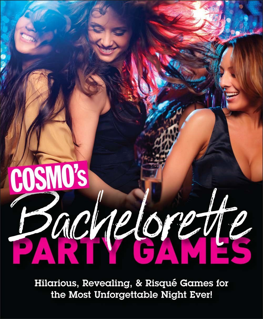Cosmo's Bachelorette Party Games: Hilarious, Revealing & Risqué Games for the Most Unforgettable Night Ever
