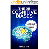 The 25 Cognitive Biases: Uncovering The Myth Of Rational Thinking (English Edition)