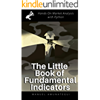 The Little Book of Fundamental Indicators: Hands-On Market Analysis with Python: Find Your Market Bearings with Python…