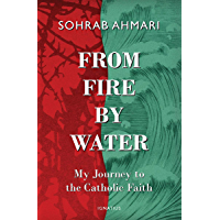 From Fire, by Water: My Journey to the Catholic Faith (English Edition)