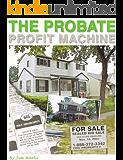 THE PROBATE PROFIT MACHINE
