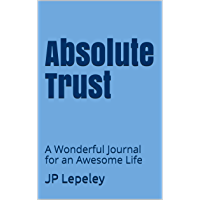 Absolute Trust: A Wonderful Journal for an Awesome Life (English Edition)