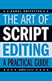 The Art of Script Editing: A Practical Guide to Script Development (Creative Essentials)