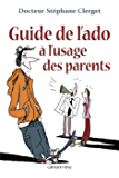 Guide de l'ado à l'usage des parents (Psychologie, Psychanalyse, Pédagogie)