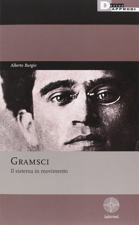 Gramsci. Il sistema in movimento (Labirinti)