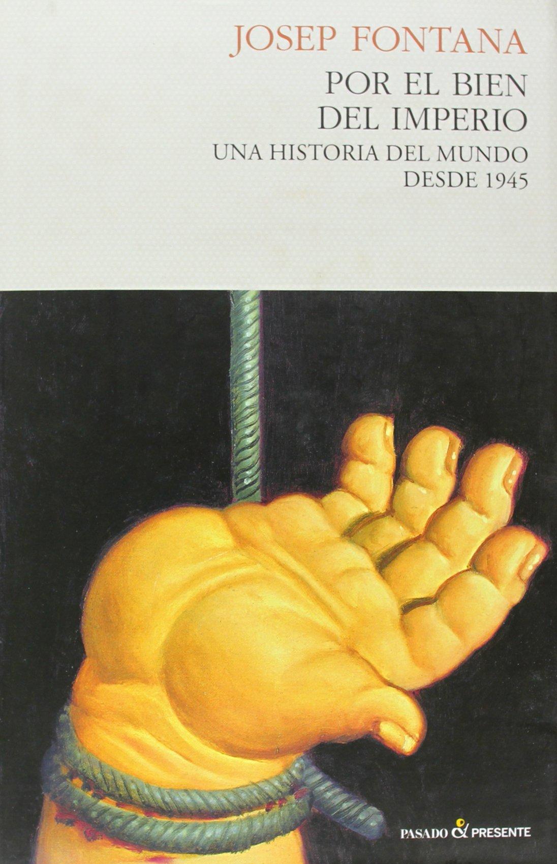 Por el bien del imperio: Una historia del mundo desde 1945 Historia pasado: Amazon.es: Fontana, Josep: Libros