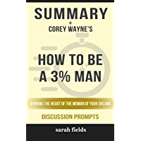 Summary of How to Be a 3% Man, Winning the Heart of the Woman of Your Dreams by Corey Wayne - Discussion Prompts…