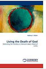 Living the Death of God: Delimiting the Limitless in Edmond Jabès?s Book of Limits