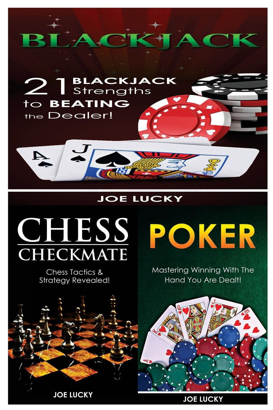 Blackjack & Chess Checkmate & Poker: 21 Blackjack Strengths to Beating the Dealer! & Chess Tactics & Strategy Revealed! & Mastering Winning With The Hand You Are Dealt! ebook