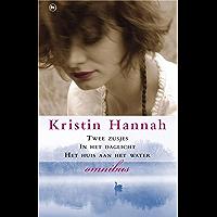 Kristin Hannah Omnibus: Bevat :Twee zusjes ; In het daglicht ; Huis aan het water