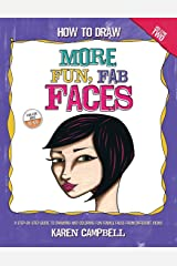 How to Draw MORE Fun, Fab Faces: A comprehensive, step-by-step guide to drawing and coloring the female face in profile and 3/4 view. (Volume 2) Paperback