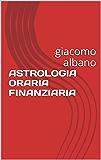 ASTROLOGIA ORARIA FINANZIARIA: giacomo albano