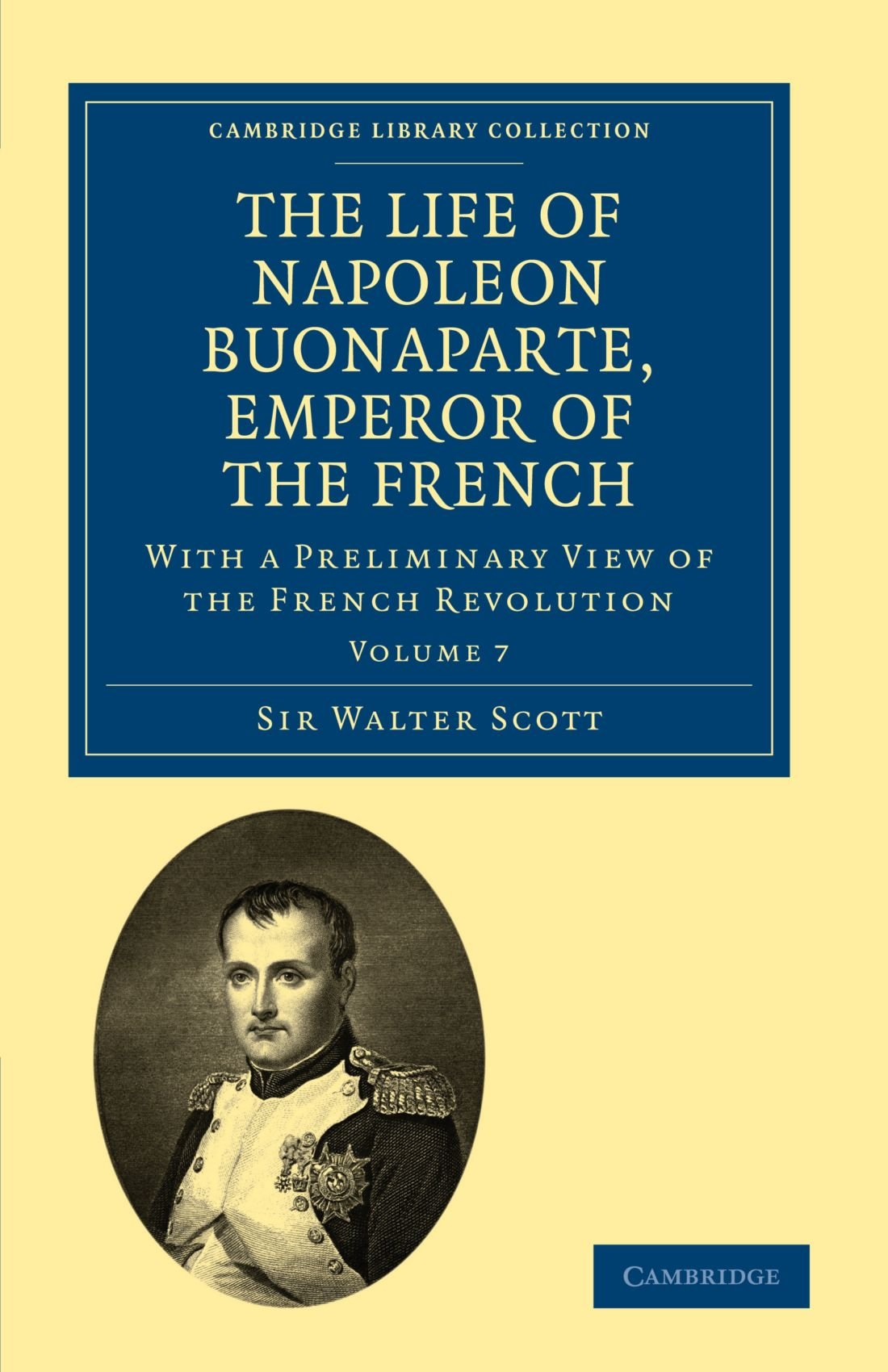 The Life of Napoleon Buonaparte, Emperor of the French: With a Preliminary View of the French Revolution (Cambridge Library Collection - European History) (Volume 7) pdf