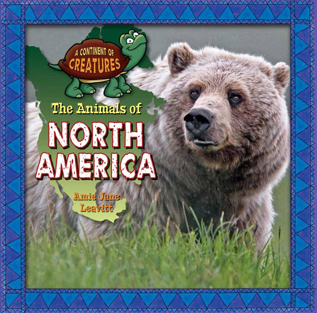 The Animals of North America (A Continent of Creatures) pdf